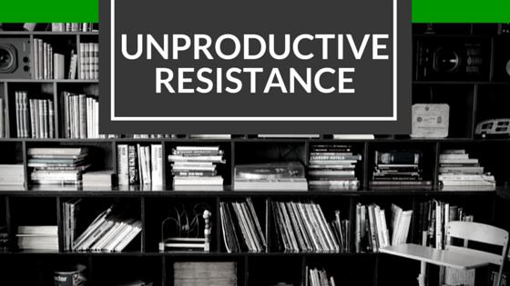 Unproductive Resistance
